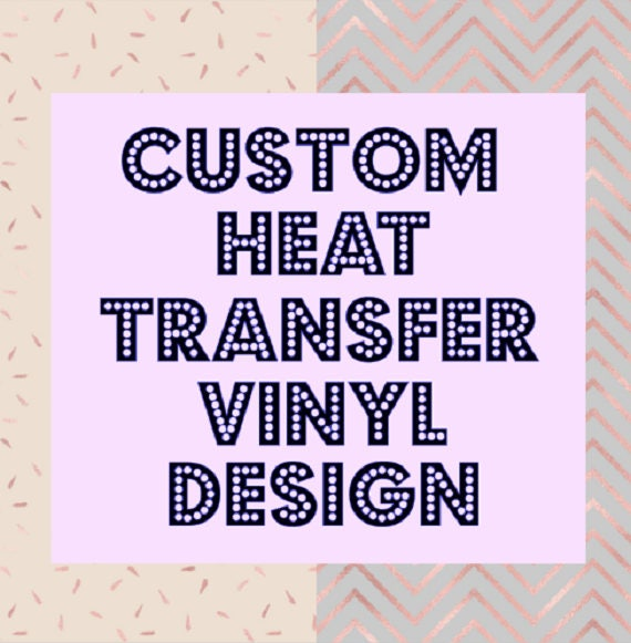 Custom Heat Transfer Vinyl Design Decal Iron On Diy