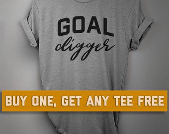 SALE TODAY: Goal Digger T-Shirt, Ladies Unisex Shirt, Gift For Friend, Motivational, Short or Long Sleeve Tee