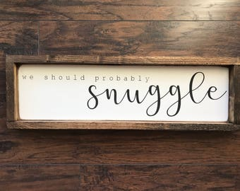 We Should Probably Snuggle • Framed Farmhouse Style Sign