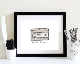 Be Kind, Rewind Illustrated Print - Limited Edition