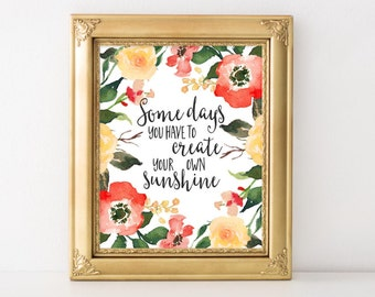 Motivational Wall Art Some days you have to create your own sunshine floral office decor typography inspirational wall decor quote printable