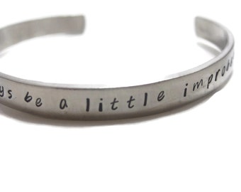 One Should Always Be A Little Improbable Customizable Hand Stamped Cuff Bracelet