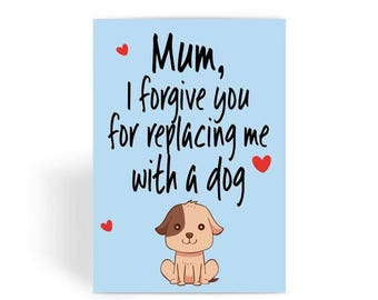 Mum, I forgive you for replacing me with a dog