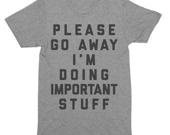 Please Go Away I'm Doing Important Stuff T-Shirt, Tank Top, Baseball Tee, Sweatshirt, Hoodie