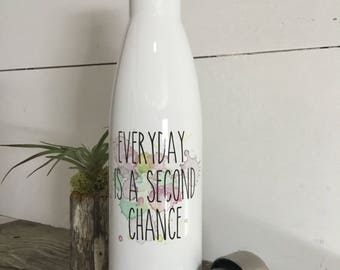 Everyday is a Second Chance - Inspirational Gift - Stainless Steel Water Bottle - Reusable Water Bottle - Inspiration Gift - Motivation Gift