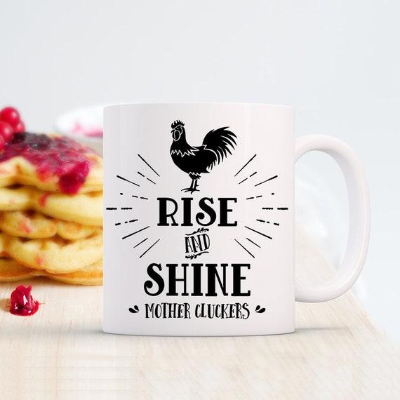 Coffee Mug Rise and Shine Mother Cluckers Funny Coffee Cup - Rooster Coffee Mug - Rooster Cup - Morning Mug