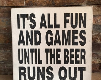 Fun And Games Till The Beer Runs Out Funny Wooden Sign