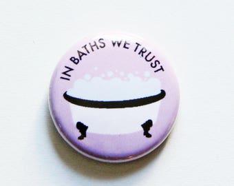 In Baths We Trust One Inch Button
