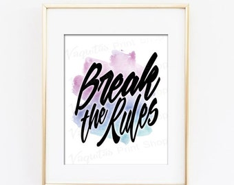 Break the Rules, inspirational poster, INSTANT DOWNLOAD, Typography Art Print, digital download, watercolour printable art, motivational