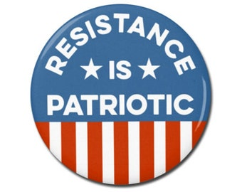 """Resistance is Patriotic Button 1.25"""" or 2.25"""" Pinback Pin Button President Campaign Anti Donald Trump, not my president, Resist"""