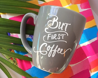 BUT FIRST, COFFEE - Coffee Mug