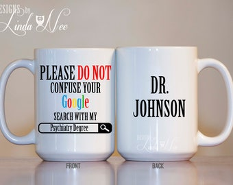Please do not confuse your GOOGLE search with my Psychiatry Degree, Psychiatrist Gift, Funny Psychiatry Gift Mug Medical Degree Psych MSA191
