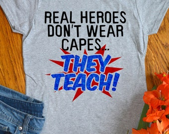 Teacher Shirts Funny Gift Superhero Tshirts for School Real Heroes Don't Wear Capes They Teach Womens Ladies Teaching Tee Shirts