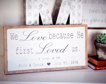We Love Because He First Loved Us Wood Sign Wedding Wooden Sign Personalized Sign Wedding Gift Bible Verse Sign Scripture Sign 25 x 13