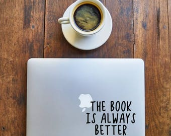 The Book is Always Better - Decal for Writers, Readers, Librarians, Book lovers,laptop - Vinyl Decal - Various Colors, FREE Shipping