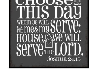 Choose you this day whom ye will serve: as for me and my house we will serve the Lord.-Joshua 24.15- wood sign with vinyl lettering or decal