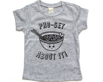 Pho Baby and Toddler Kids T-shirt, Pho Get About It Shirt, Funny Baby and Kids Clothes, Food Pun, Shower Present, Ramen, Udon, Chopsticks