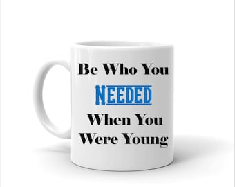 Be Who You Needed Coffee Mug, Encourage Foster Parent, Foster Parent, Child Advocate, Abuse Survivor, Encourage Adoption, Gift for Foster