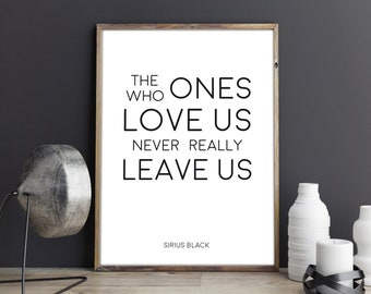 The ones who love us never really leave us. Harry Potter Print. Sirius Black Quote. Inspirational Art Print. Harry Potter Wall Decor.