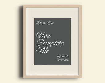 You Complete Me. Anniversary gifts for him. Anniversary gifts for her. Personalized Gifts for him.Love prints. Love quote. Romantic Quotes.