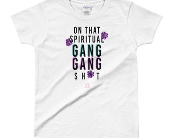 On That Spiritual Gang Gang Sh*t T-Shirt | OGKouture