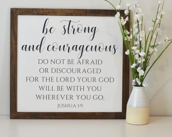 READY TO SHIP- Be Strong and Courageous Do Not Be Afraid or Discouraged Joshua 1:9 Framed Sign