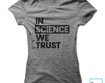 In Science We Trust | Science Shirt | Science T-shirt | March for Science | Science March | Science Gift | Women's T-shirt