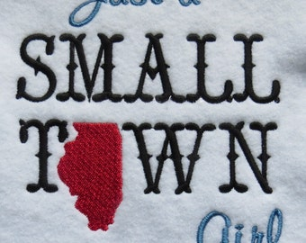 Just A Small Town Girl - Illinois - Embroidery Design - 2 Sizes