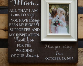 Mother of the Bride Picture Frame Wedding Gift, All that I am I owe to You, Mom Parents Thank You Gift, 16x16
