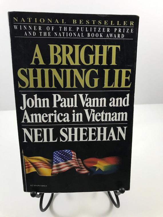 A Bright Shining Lie  John Paul Vann and American in Vietnam  by Neil Sheehan