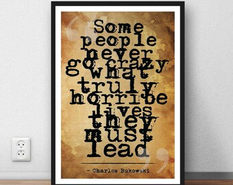 "Charles Bukowski quote - ""Some People NeverGo Crazy"" motivation poetry quote - Digital Download  literature book print"