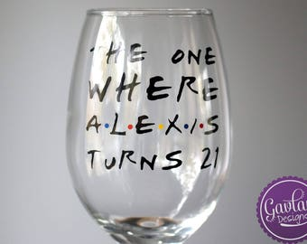 FRIENDS TV Show Inspired - The One where (Insert Name) turns (Insert Number) - Birthday Wine Glass - Customize - Personalize - Custom