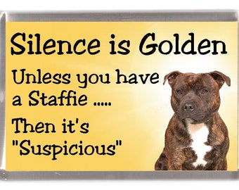 "Staffordshire Bull Terrier Fridge Magnet - Silence is Golden unless you have a Staffie  Then it's ""Suspicious"". Great Gift for any Dog Lover"