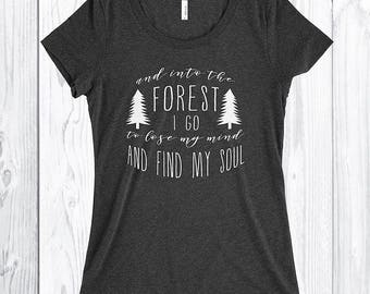 And into the Forest I Go T-Shirt* Hiking Shirt * Adventure *Outdoors * Gifts for her * Roadtrip T-shirt *Camping Shirt *Quote Tee