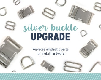 SILVER Colored Metal Buckle Upgrade - Add to your order to upgrade to all metal hardware - Available in all sizes