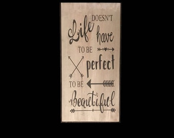 Life Doesn't Have To Be Perfect To Be Beautiful - inspirational wood sign - inspirational gift - rustic home decor - motivational home decor