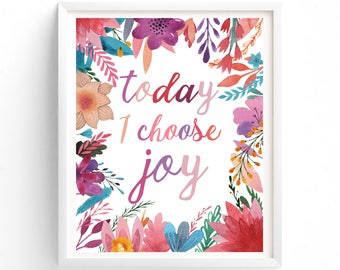 today I Choose Joy, Printable, Instant,  Download, Flowers, Quote,Typography, Cheerful, Happy, Inspirational, Poster