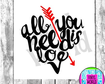 SVG, Cut File, All You Need Is Love, Heart, Valentine Cut File for Cricut Silhouette, SVG, DXF, eps, pdf, png, jpeg, studio file, Love