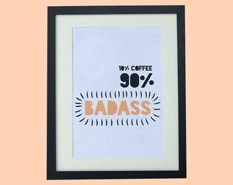 Badass // Coffee Lover // A4 // Prints //Home Decor /