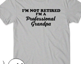 Gift for Grandpa Pregnancy Announcement Shirt I'm not Retired I'm A Professional Grandpa Shirt T Tee Christmas Gift Idea Papa Pop Pops