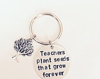 Teacher Keyring - Teachers Plant Seeds That Grow Forever - Hand Stamped Teacher Keyring - Gift For Teacher - Teacher Appreciation Gift