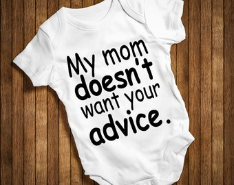 My Mom Doesn't Want Your Advice Funny Baby Humor Hip Baby bodysuit Baby One Piece,Burp Clothes Gift Birthday Present Cute White And Green