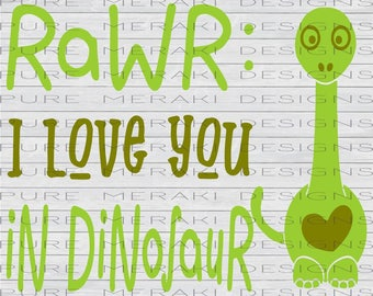 Rawr: I Love You in Dinosaur, Dinosaur SVG, Baby svg, Dino SVG, Toddler svg, Infant svg, Dinosaur Shirt Design, Dino Baby SVG, Kids Dinosaur