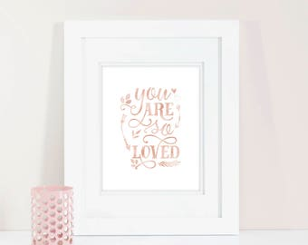 Buy One Get One, You are so loved, Nursery Decor, Nursery Wall Art, Rose Gold Foil, Nursery Print, Rose Gold Nursery, Gift for mom, Decor