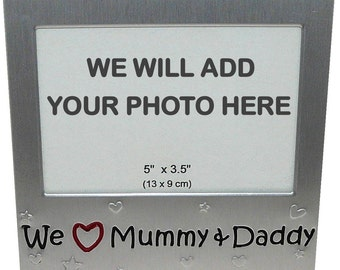 Your Own Photo In A Frame - We Love Mummy & Daddy - photo frame - 5 x 3.5 inches photo size - aluminium satin silver colour- MF0003PHOTO