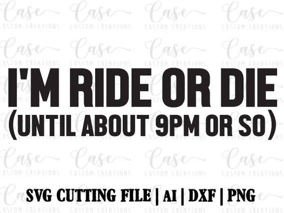I'm Ride Or Die SVG Cutting File Ai DXF And Printable
