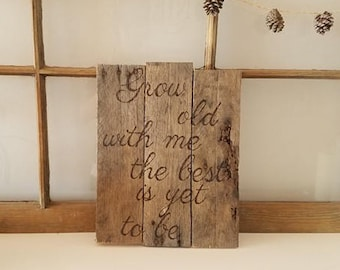 """Rustic FarmHouse """"Grow old with me, the best is yet to be"""" sign"""