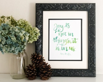 Joy is not in things; it is in us - Benjamin Franklin Quote, Watercolor Print DIGITAL DOWNLOAD, Brush Lettering, Hand Lettered, Calligraphy