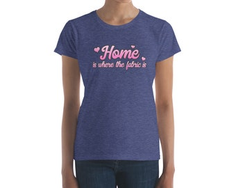 Home Is Where The Fabric Is, Women's short sleeve t-shirt