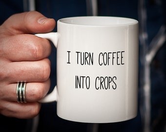 Farmer Gift Farmer Coffee Mug Gift for Farmer I Turn Coffee Into CROPS mug for Farmer Agriculture Gardener Gift